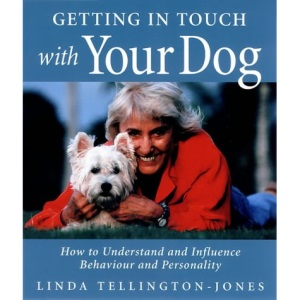 Getting in TTouch with Your Dog: How to Influence Behaviour, Health and Performance: How to Understand and Influence Behaviour, Personality and Health