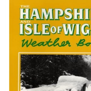 The Hampshire and Isle of Wight Weather Book (County Weather)