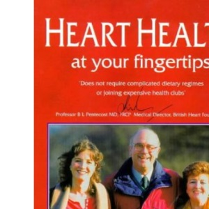 Heart Health at Your Fingertips: The Comprehensive and Medically Accurate Manual on How to Avoid or Overcome Coronary Heart Disease and Other Heart Conditions