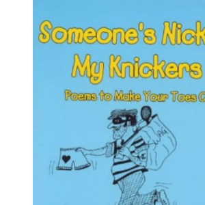 Someone's Nicked My Knickers: Poems to Make Your Toes Curl