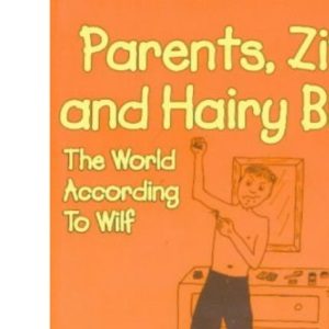 Parents, Zits and Hairy Bits: The World According to Wilf