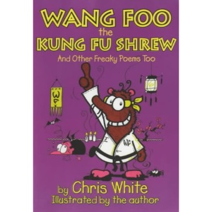 Wang-Foo, the Kung-fu Shrew: And Other Freaky Poems Too