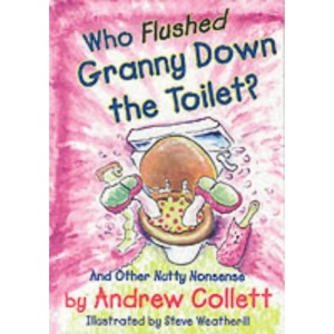 Who Flushed Granny Down the Toilet: Potty Poems to Pull Your Chain (Potty Poets)