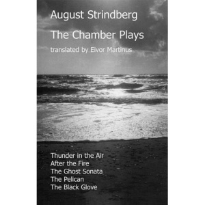 The Chamber Plays: Thunder in the Air, After the Fire, The Ghost Sonata, The Pelican, The Black Glove