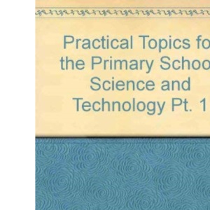 Practical Topics for the Primary School: Science and Technology Pt. 1