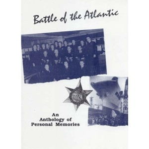 Battle of the Atlantic: Anthology of Personal Memories