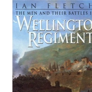 Wellington's Regiments: The Men and Their Battles, 1808-15