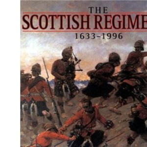Scottish Regiments: a Pictoral History, 1633-1995