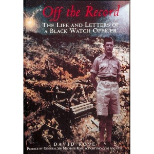 Off the Record: Life and Letters of a Black Watch Officer