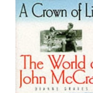 A Crown of Life: World of John McCrae