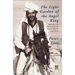 The Light Garden of the Angel King: Travels in Afghanistan