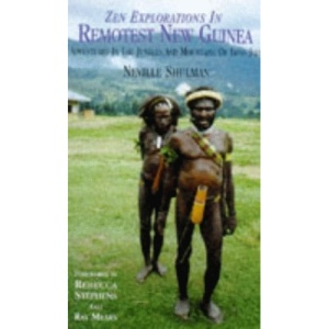 Zen Explorations in Remotest New Guinea: Adventures in the Jungles and Mountains of Irian Jaya