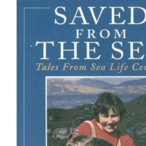 Saved from the Sea: Tales from Sea Life Centres (Animals)