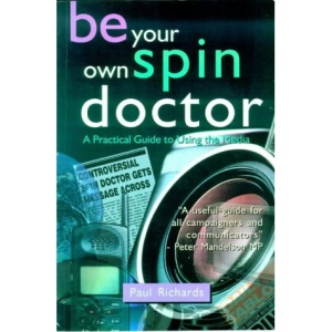 Be Your Own Spin Doctor: A Practical Guide to Using the Media