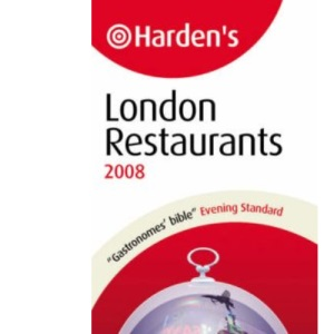 Harden's London Restaurants 2008 (Hardens): Over 1,750 London Establishments - from A-List Haunts to Curry Houses (Harden's Guides)