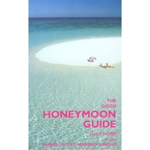 The Good Honeymoon Guide: And Where to Get Married Abroad