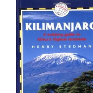 Kilimanjaro - A Trekking Guide to Africa's Highest Mountain; Includes City Guides to Arusha, Moshi, Marangu, Nairobi and Dar Es Salaam