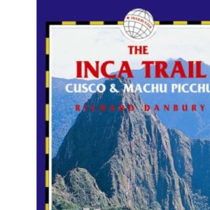 The Inca Trail Cusco and Machu Picchu (Inca Trail, Cusco & Machu Picchu: Includes Santa Teresa Trek,)