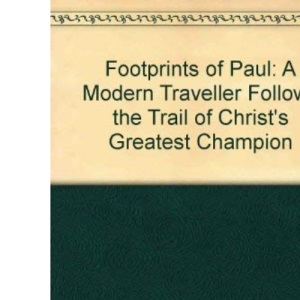Footprints of Paul: A Modern Traveller Follows the Trail of Christ's Greatest Champion