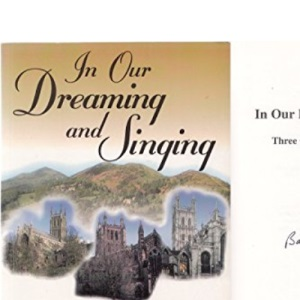 In Our Dreaming and Singing: The Story of the Three Choirs Festival Chorus