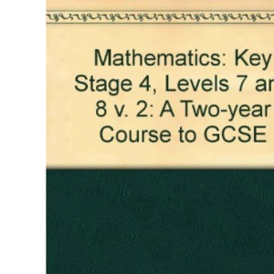 Mathematics: A Two-year Course to GCSE: Key Stage 4, Levels 7 and 8 v. 2