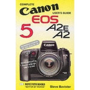 Complete Users' Guide: Canon EOS 5 A2E, A2 (Hove User's Guide)