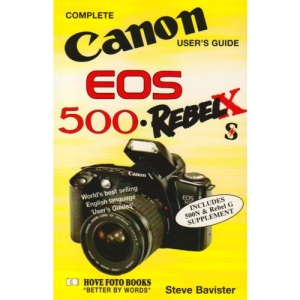 Complete Users' Guide: Canon EOS 500, Rebel X and S (Hove User's Guide)