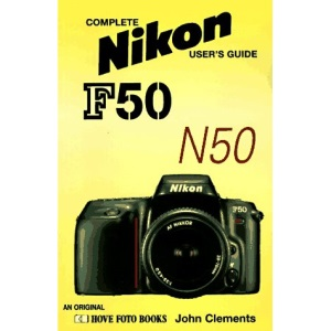 Complete Users' Guide: Nikon F50/N50 (Hove User's Guide)