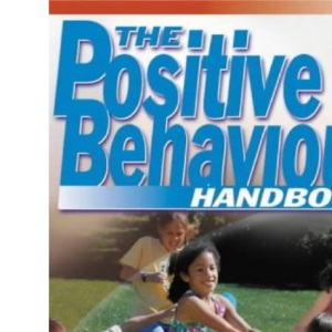 The Positive Behaviour Handbook: The Complete Guide to Promoting Positive Behaviour in Your School (Primary Leadership)