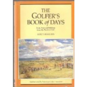 The Golfer's Book of Days - Facts, Feats and Folklore from the World of Golf