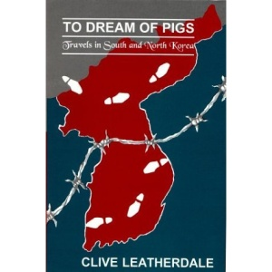 To Dream of Pigs: Travels in South and North Korea (Far eastern travel series)