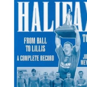 Halifax Town: From Ball to Lillis - A Complete Record (Desert Island Football Histories)