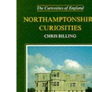 Northamptonshire Curiosities (Curiosities of England)