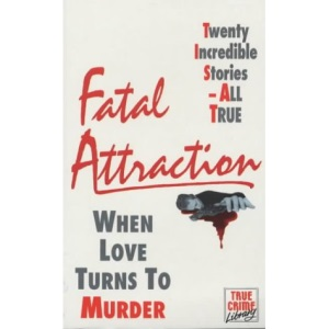 Fatal Attraction: When Love Turns to Murder (True Crime Library)