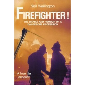 Firefighter!: The Drama and Humour of a Dangerous Profession