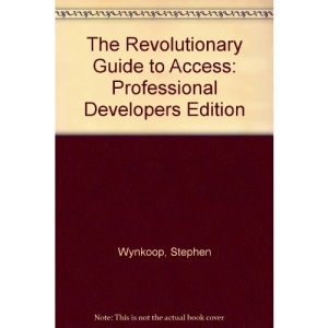 The Revolutionary Guide to Access: Professional Developers Edition