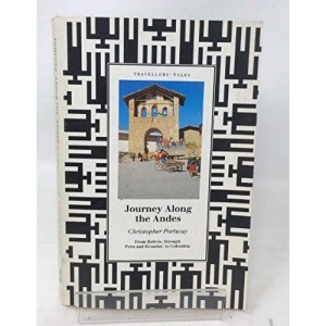 Journey Along the Andes: From Bolivia, Through Peru and Ecuador, to Colombia (Travellers' Tales)