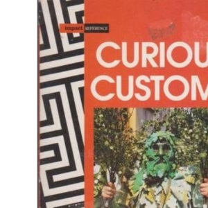 Curious Customs: A Guide to Customs and Festivals in the British Isles (Impact reference)