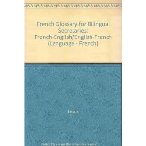 French Glossary for Bilingual Secretaries: French-English/English-French (Language - French)