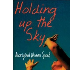 Holding up the Sky : Aboriginal Women Speak