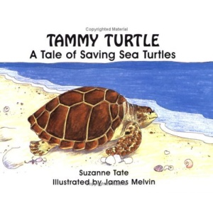Tammy Turtle: A Tale of Saving Sea Turtles (Suzanne Tate's Nature, No 11)