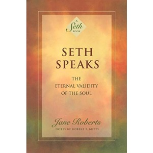 Seth Speaks: The Eternal Validity of the Soul (Seth Book)
