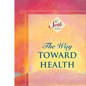 The Way Toward Health (Seth Book)