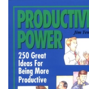 Productivity Power: Two Hundred Fifty Ideas for Being More Productive (Self-Study Sourcebook Series)