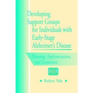 Developing Support Groups for Individuals with Early-stage Alzheimer's Disease: Planning Implementation and Evaluation
