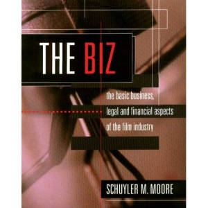 The Biz: The Basic Business, Legal and Financial Aspects of the Film Industry
