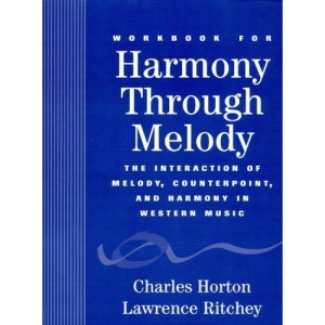Harmony through Melody: Student Workbook: The Interaction of Melody, Counterpoint and Harmony in Western Music