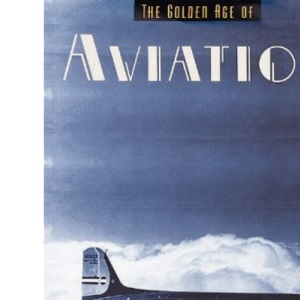The Golden Age of Aviation (Golden Age of Transport)