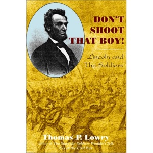 Don't Shoot That Boy!: Lincoln and the Soldiers