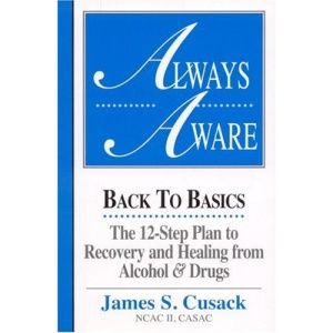 Always Aware: Back to Basics-The 12-Step Plan to Recovery and Healing from Alcohol and Drugs